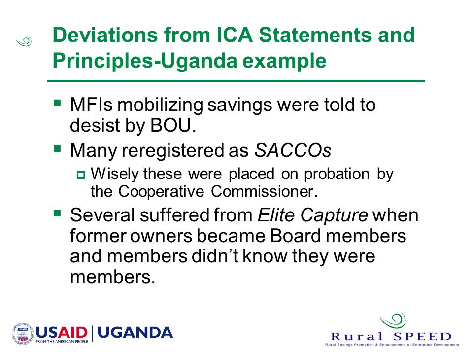 Deviations from ICA Statements and Principles-Uganda example  MFIs mobilizing savings were told to desist by BOU.