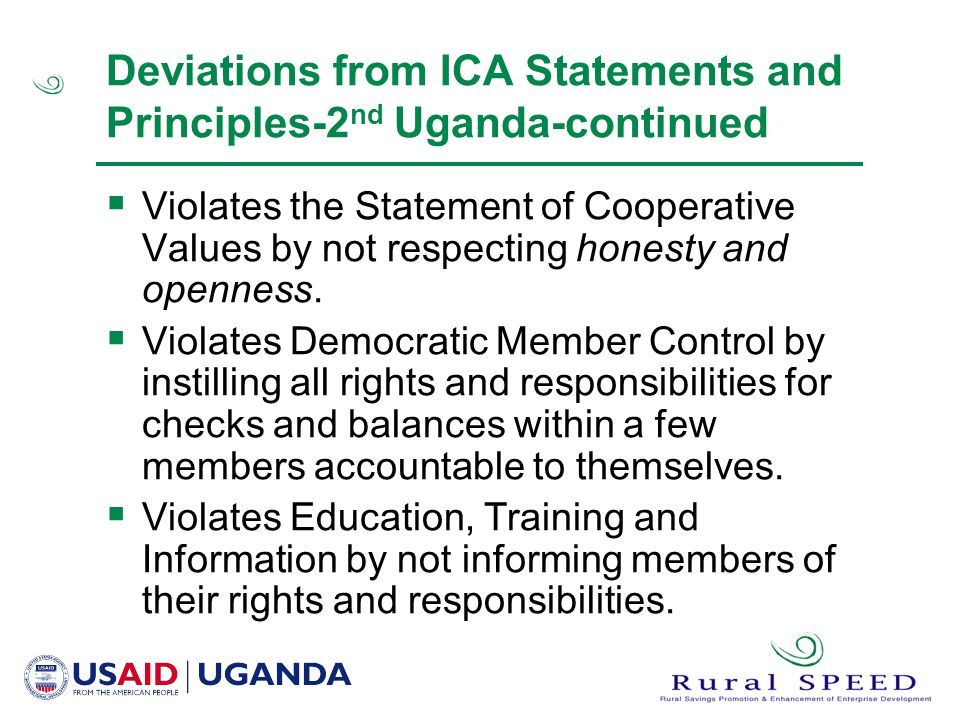 Deviations from ICA Statements and Principles-2 nd Uganda-continued  Violates the Statement of Cooperative Values by not respecting honesty and openness.