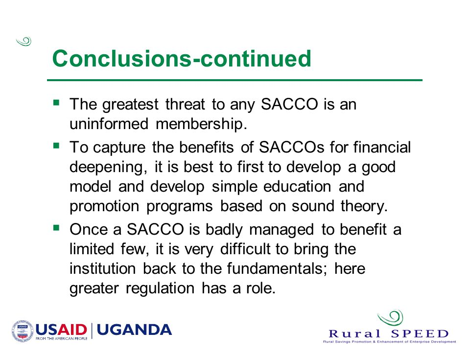 Conclusions-continued  The greatest threat to any SACCO is an uninformed membership.