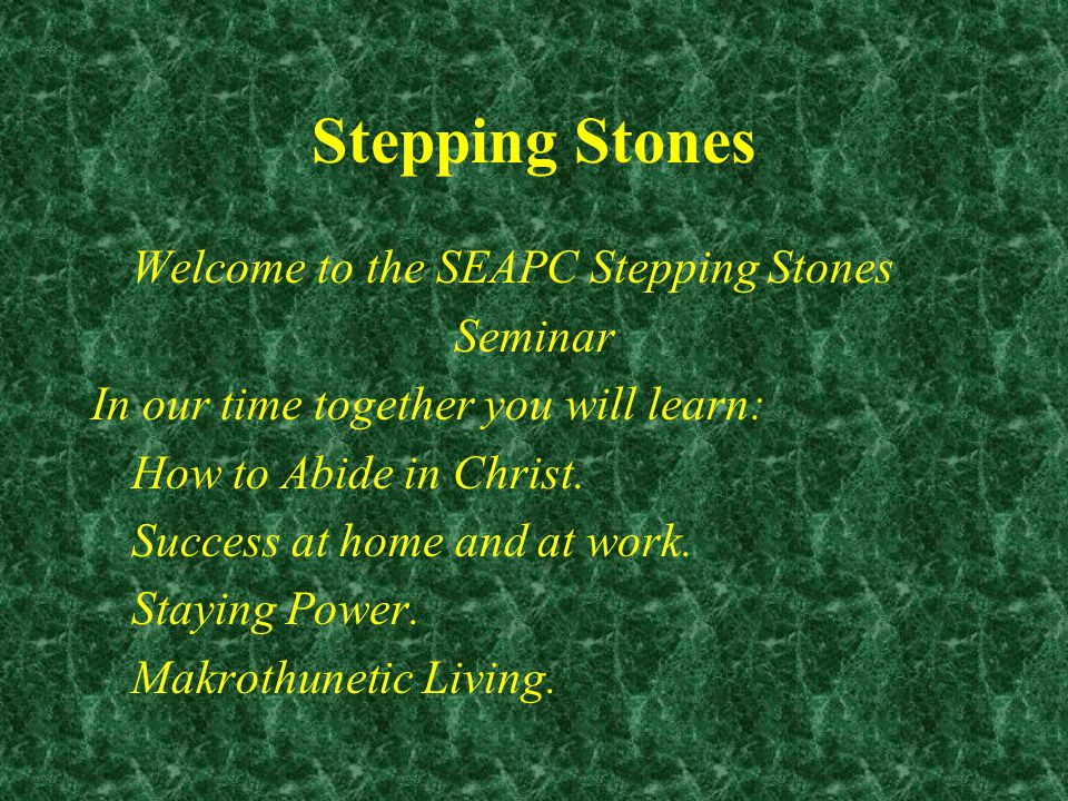Stepping Stones: Abiding All great men have a spiritual base for their lives.