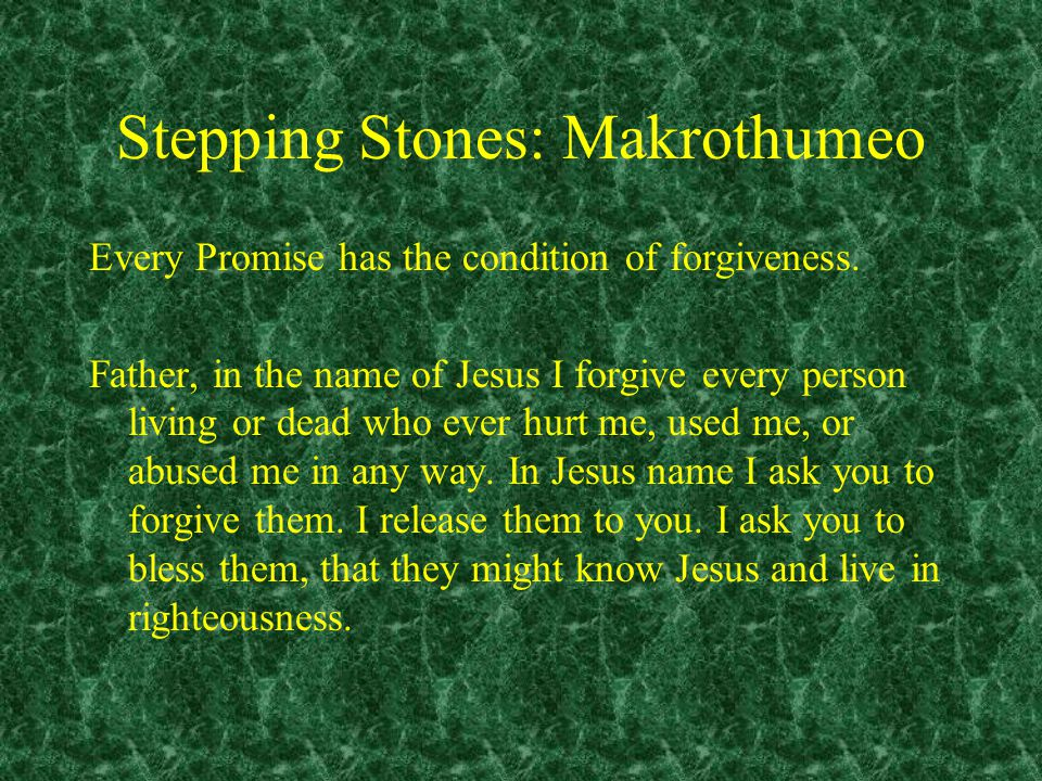 Stepping Stones: Makrothumeo Every Promise has the condition of forgiveness.