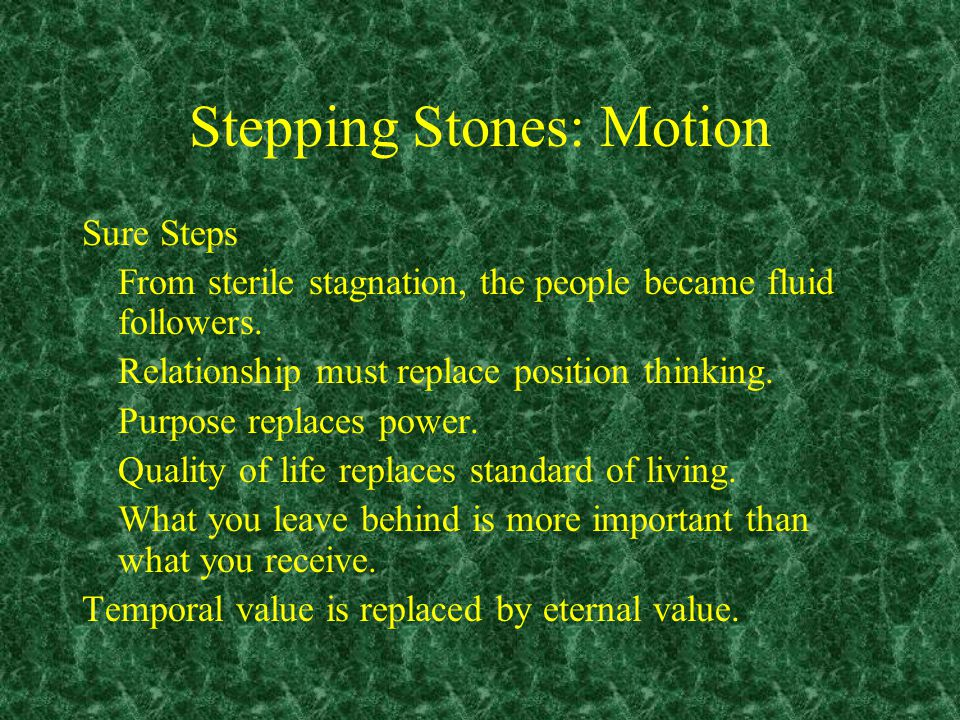 Stepping Stones: Motion Sure Steps From sterile stagnation, the people became fluid followers.