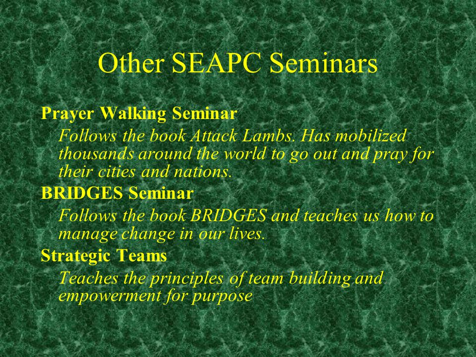 Other SEAPC Seminars Prayer Walking Seminar Follows the book Attack Lambs.