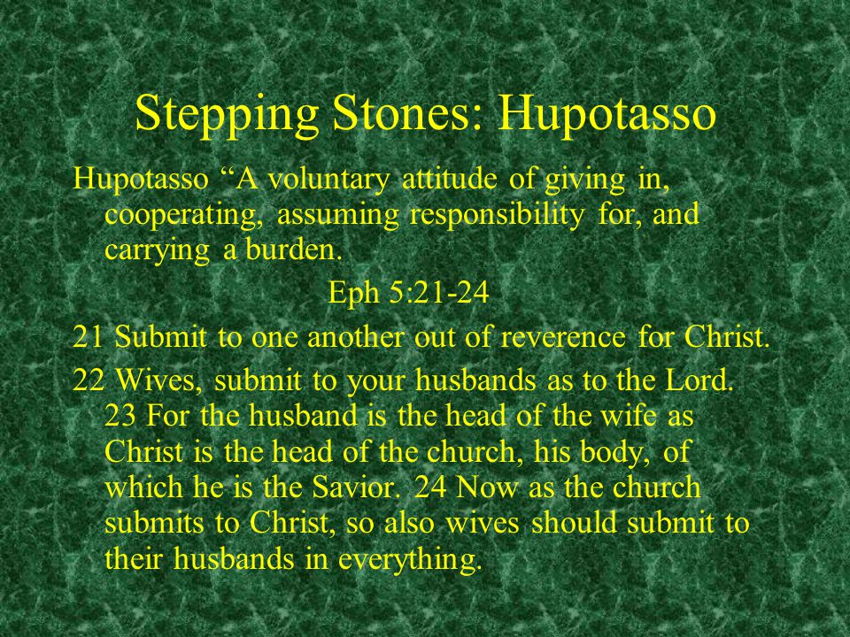 Stepping Stones: Hupotasso Submit to one another out of reverence for Christ.