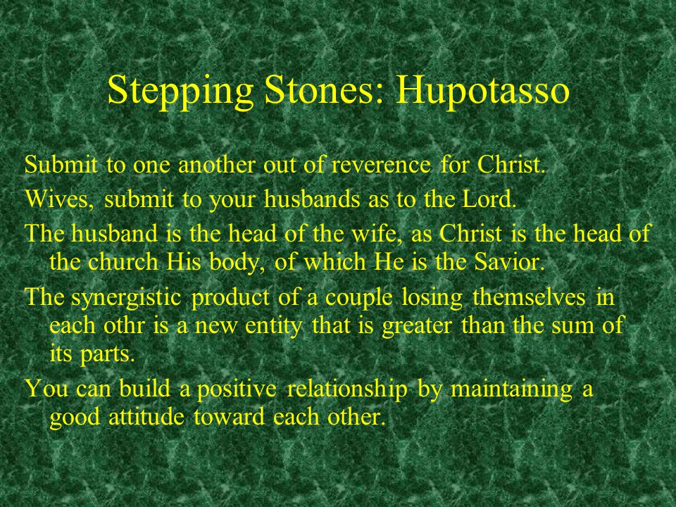 Stepping Stones: Hupotasso Comparison is the basis of condemnation Eph 5:25-28 25 Husbands, love your wives, just as Christ loved the church and gave himself up for her 26 to make her holy, cleansing her by the washing with water through the word, 27 and to present her to himself as a radiant church, without stain or wrinkle or any other blemish, but holy and blameless.