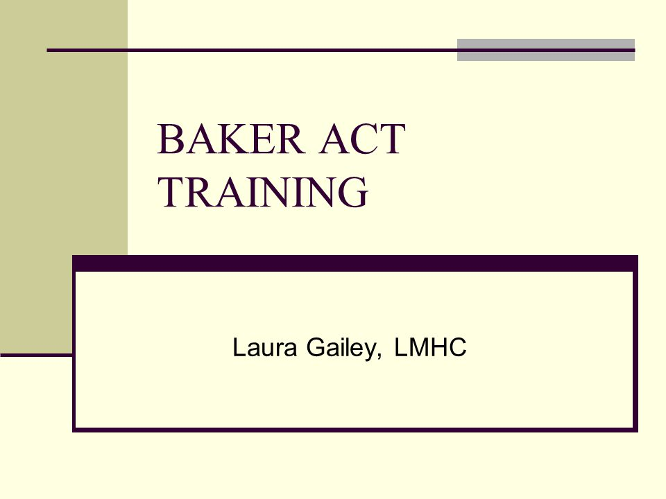 BAKER ACT TRAINING Laura Gailey, LMHC
