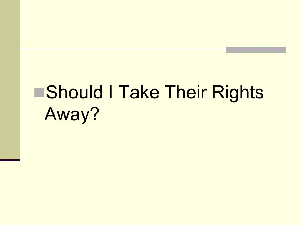 Should I Take Their Rights Away?