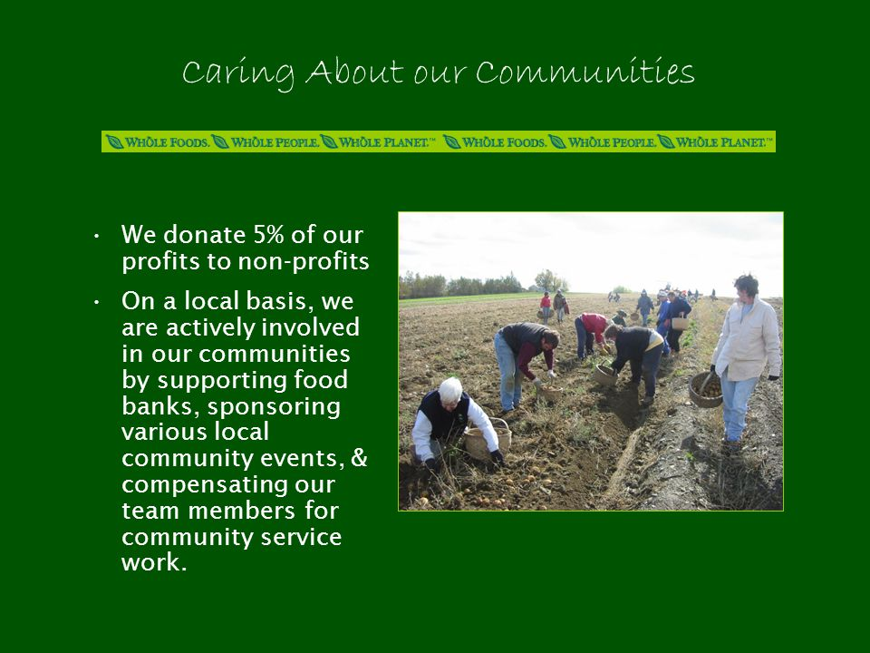 Caring About our Communities We donate 5% of our profits to non-profits On a local basis, we are actively involved in our communities by supporting food banks, sponsoring various local community events, & compensating our team members for community service work.