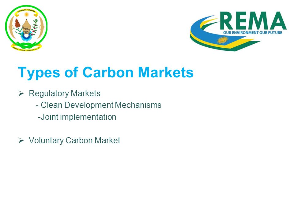Types of Carbon Markets  Regulatory Markets - Clean Development Mechanisms -Joint implementation  Voluntary Carbon Market