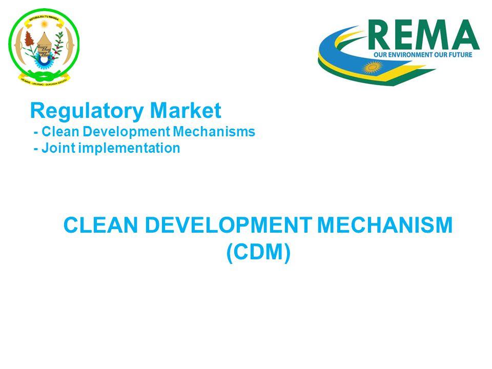 Regulatory Market - Clean Development Mechanisms - Joint implementation CLEAN DEVELOPMENT MECHANISM (CDM)
