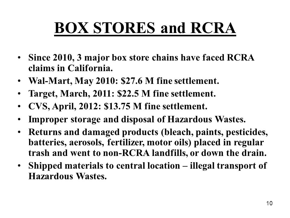 10 BOX STORES and RCRA Since 2010, 3 major box store chains have faced RCRA claims in California.