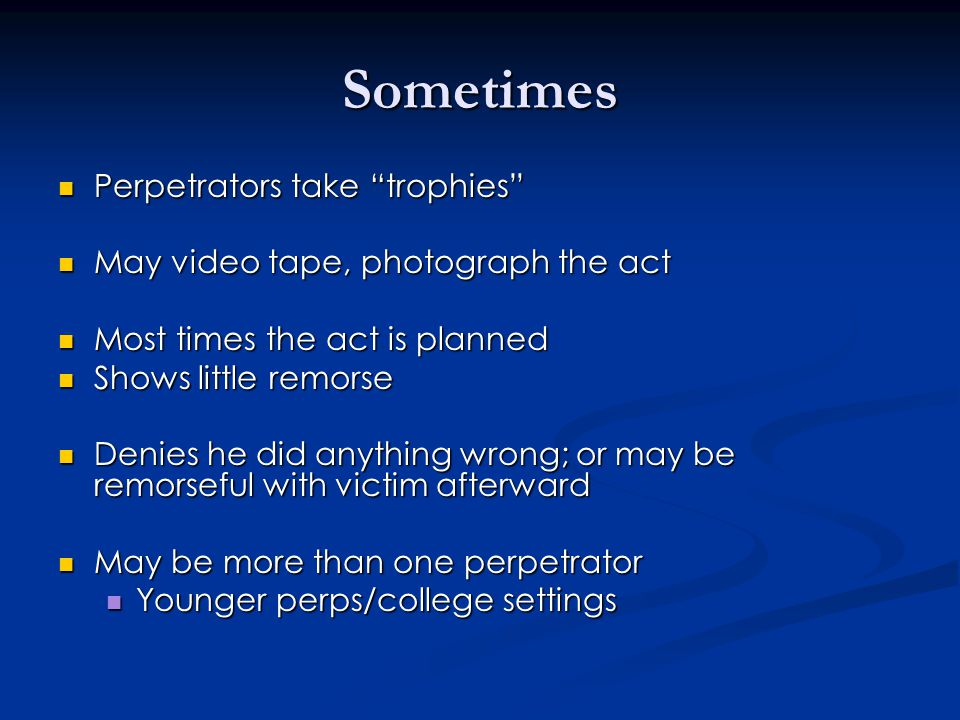 "Sometimes Perpetrators take ""trophies"" Perpetrators take ""trophies"" May video tape, photograph the act May video tape, photograph the act Most times t"