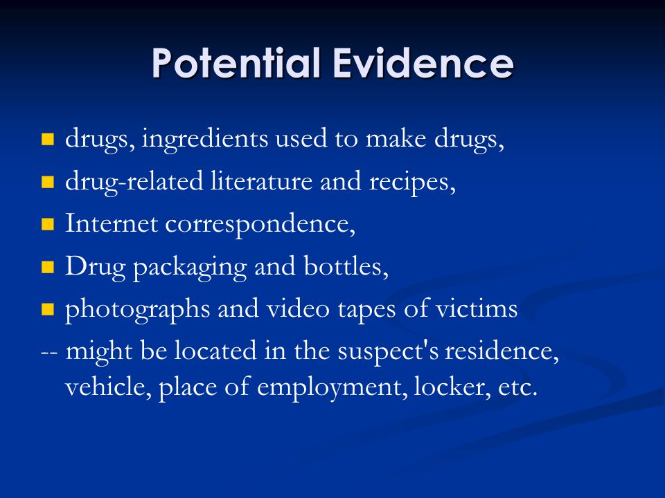 Potential Evidence drugs, ingredients used to make drugs, drug-related literature and recipes, Internet correspondence, Drug packaging and bottles, ph