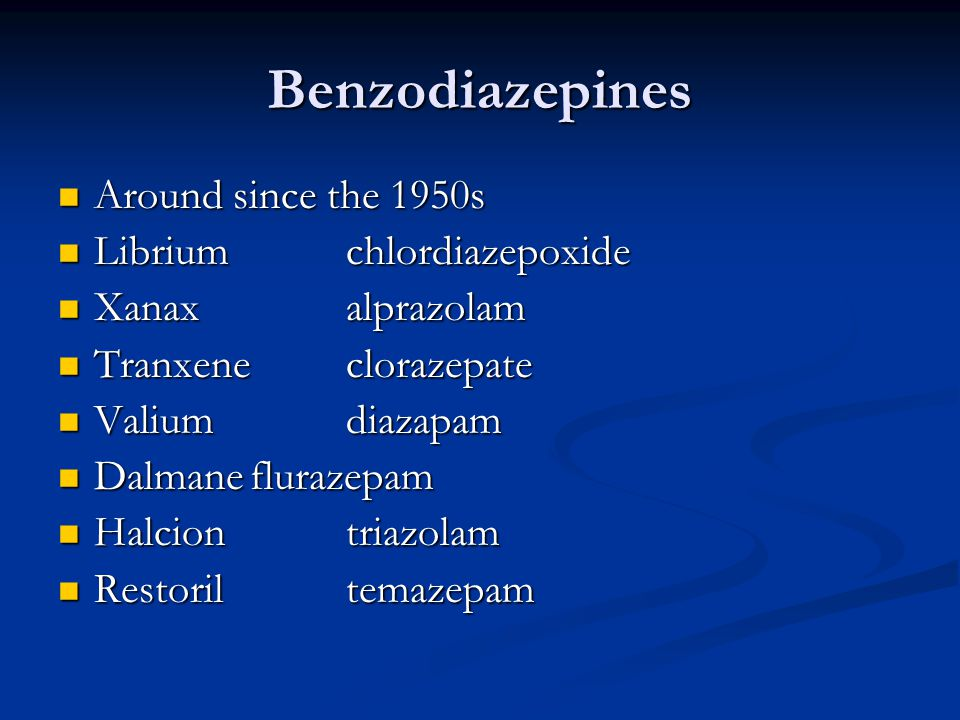 Benzodiazepines Around since the 1950s Around since the 1950s Libriumchlordiazepoxide Libriumchlordiazepoxide Xanaxalprazolam Xanaxalprazolam Tranxene