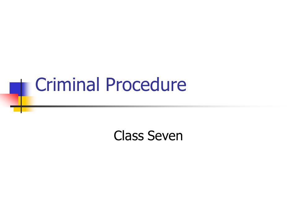 Criminal Procedure Class Seven
