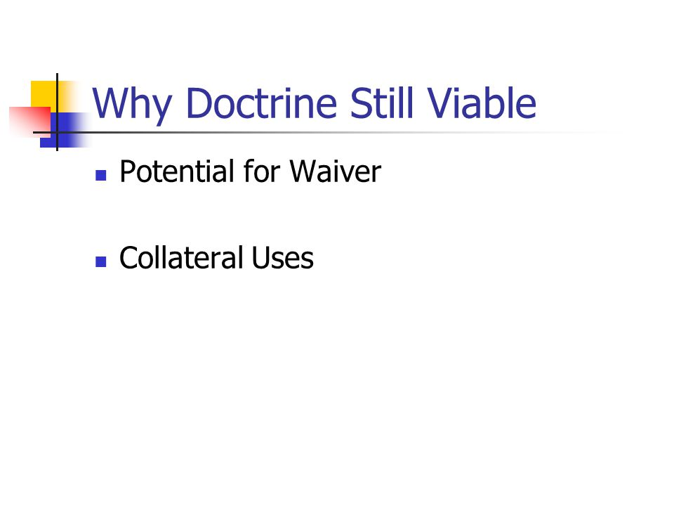 Why Doctrine Still Viable Potential for Waiver Collateral Uses