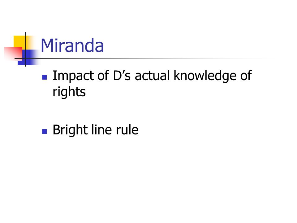 Miranda Impact of D's actual knowledge of rights Bright line rule