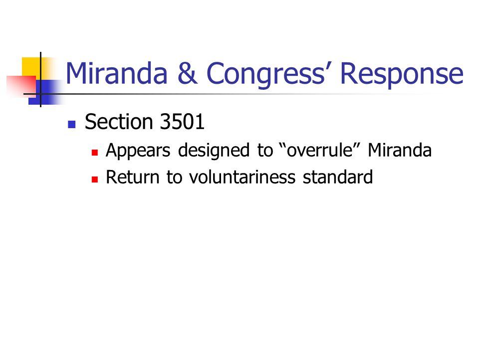 Miranda & Congress' Response Section 3501 Appears designed to overrule Miranda Return to voluntariness standard