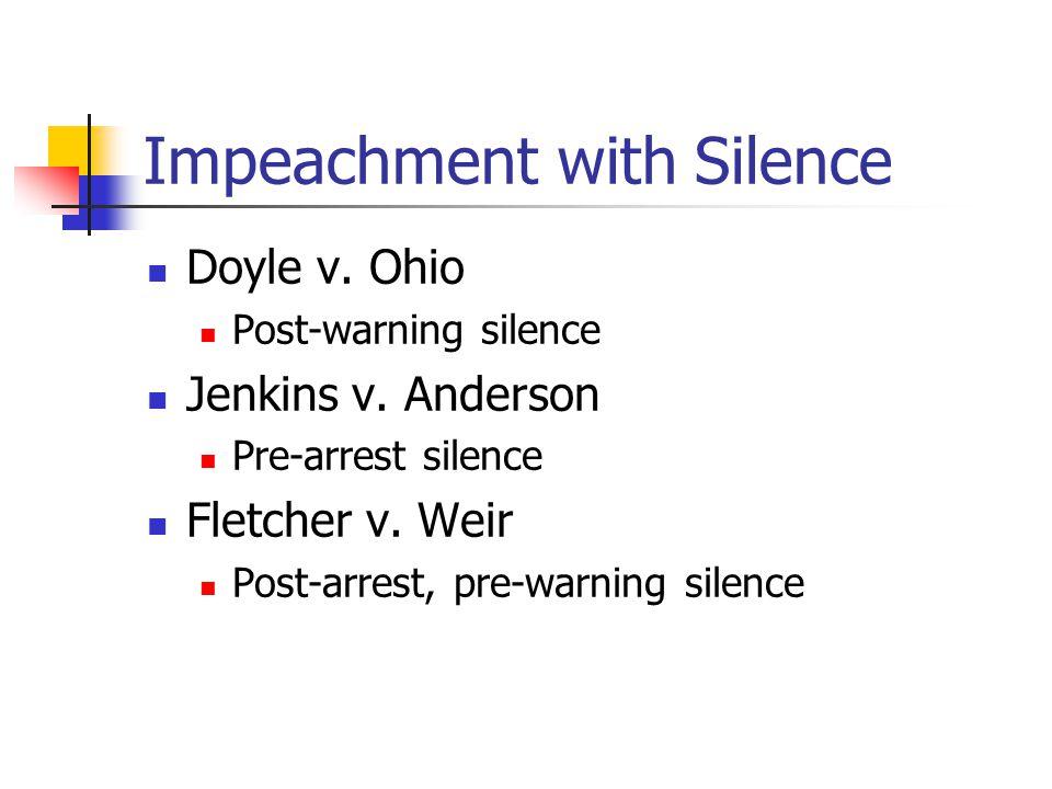 Impeachment with Silence Doyle v. Ohio Post-warning silence Jenkins v.