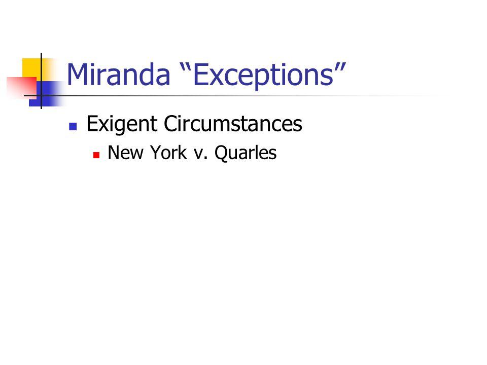 Miranda Exceptions Exigent Circumstances New York v. Quarles