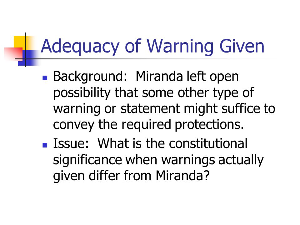 Adequacy of Warning Given Background: Miranda left open possibility that some other type of warning or statement might suffice to convey the required