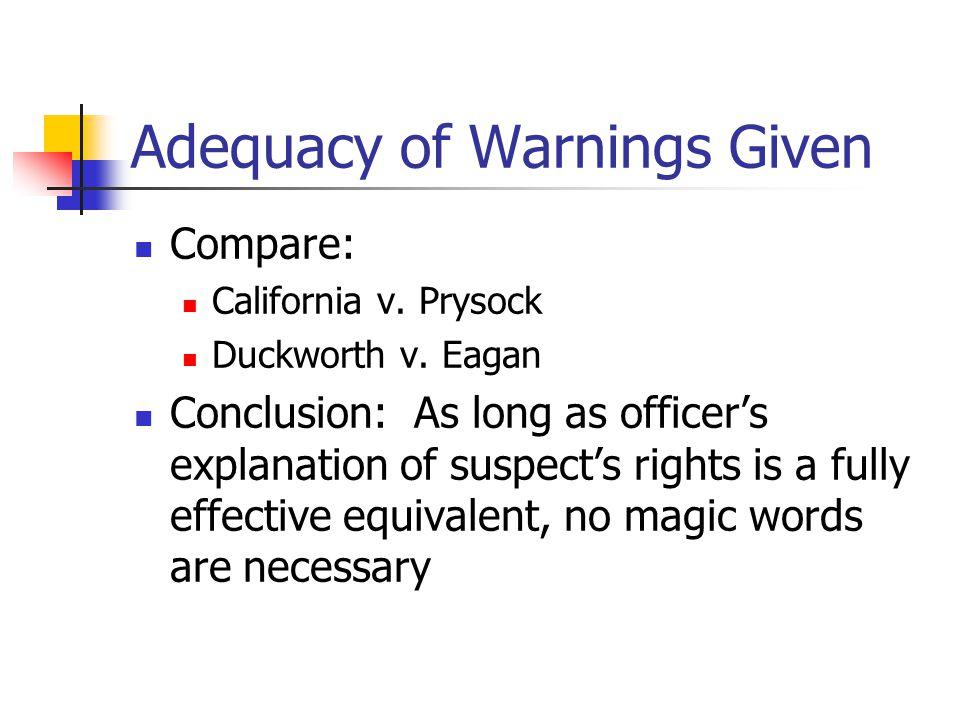 Adequacy of Warnings Given Compare: California v. Prysock Duckworth v.