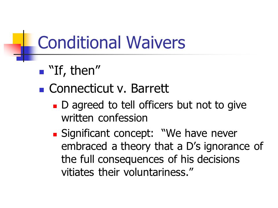 Conditional Waivers If, then Connecticut v.