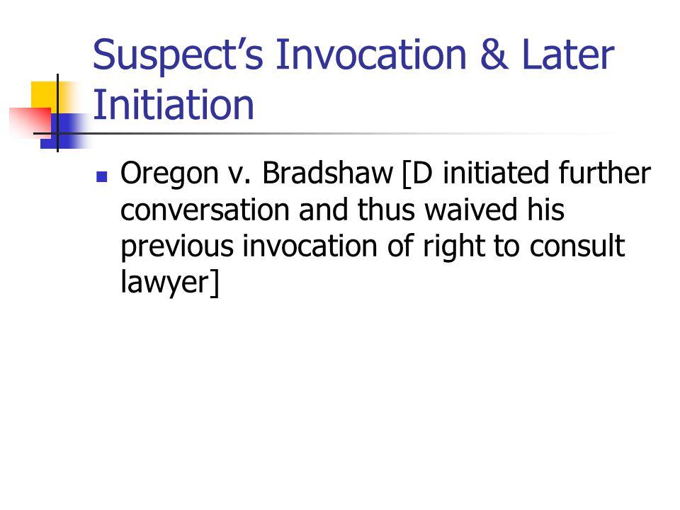 Suspect's Invocation & Later Initiation Oregon v.