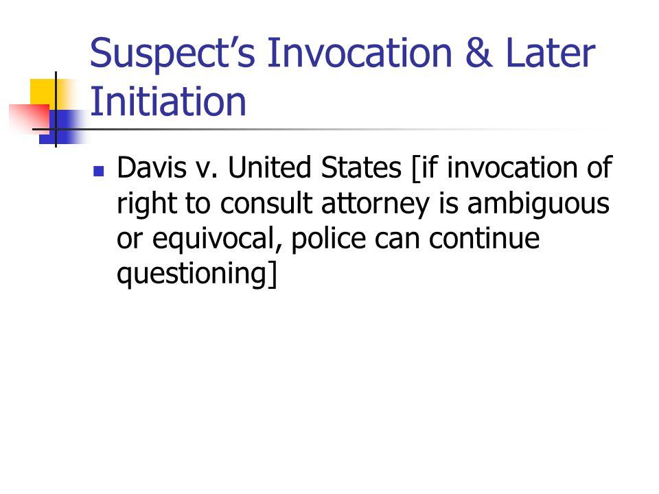Suspect's Invocation & Later Initiation Davis v.