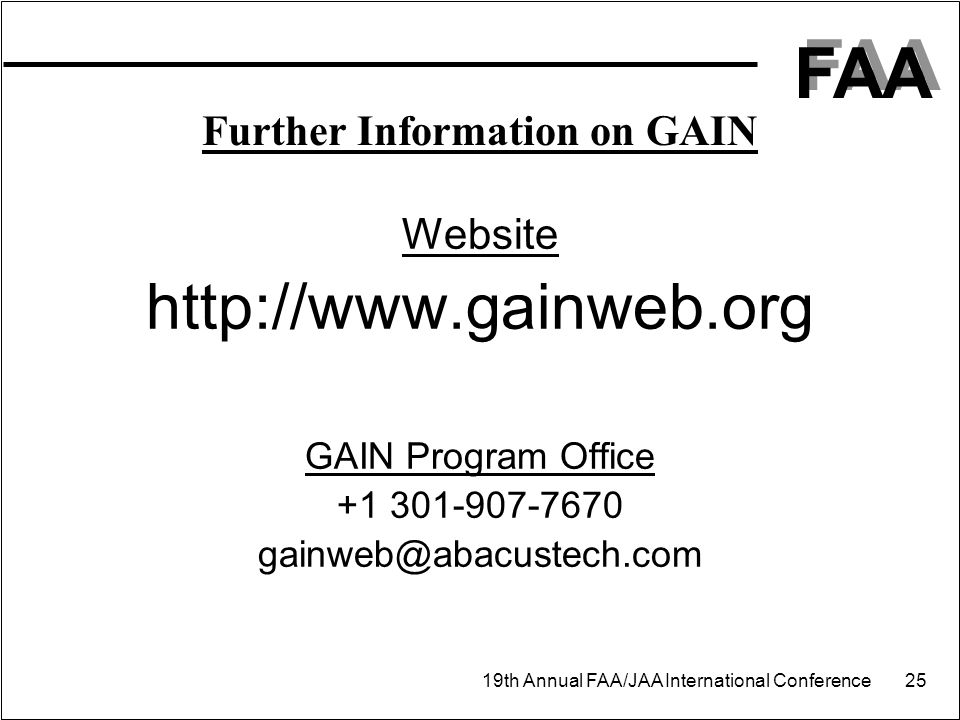 FAA 19th Annual FAA/JAA International Conference 25 Further Information on GAIN Website http://www.gainweb.org GAIN Program Office +1 301-907-7670 gai