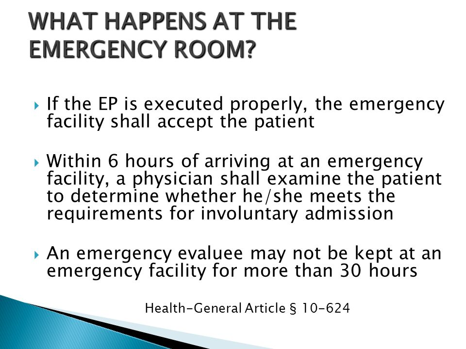  If the EP is executed properly, the emergency facility shall accept the patient  Within 6 hours of arriving at an emergency facility, a physician s
