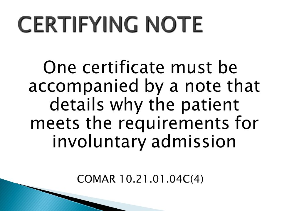 One certificate must be accompanied by a note that details why the patient meets the requirements for involuntary admission COMAR 10.21.01.04C(4)