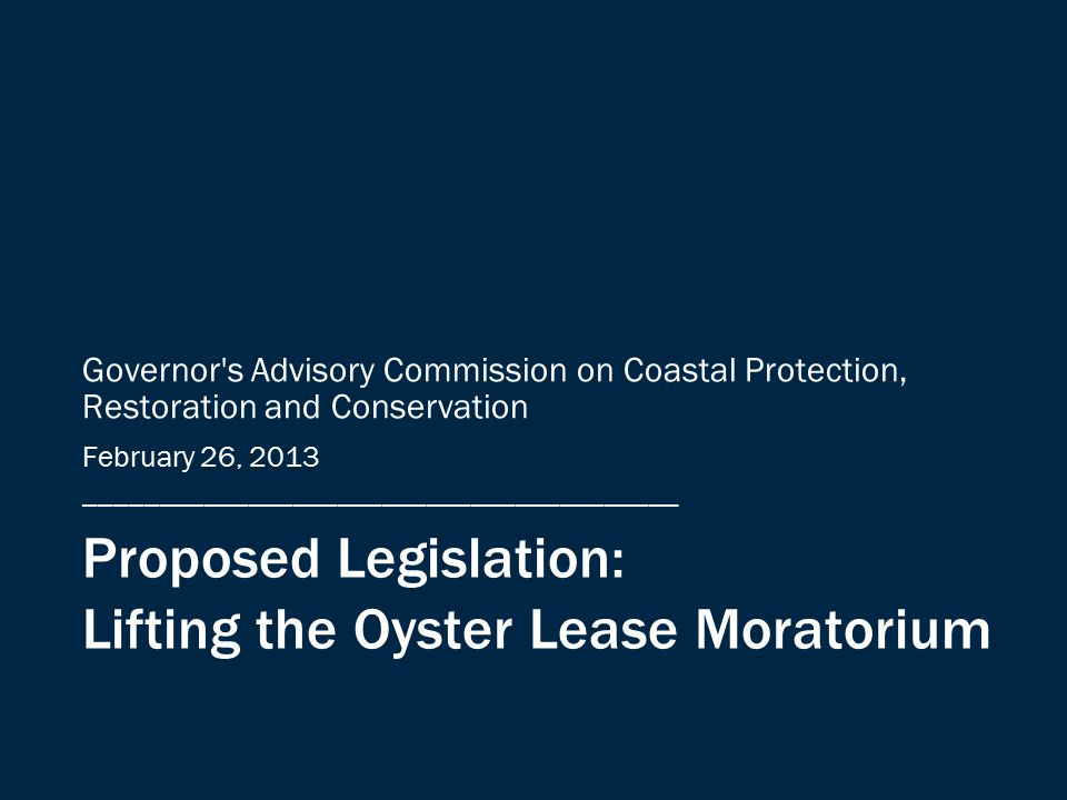 Proposed Legislation: Lifting the Oyster Lease Moratorium Governor s Advisory Commission on Coastal Protection, Restoration and Conservation February 26, 2013 ________________________________________