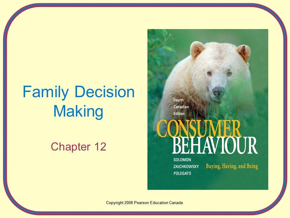 Copyright 2008 Pearson Education Canada Family Decision Making Chapter 12 Copyright 2008 Pearson Education Canada