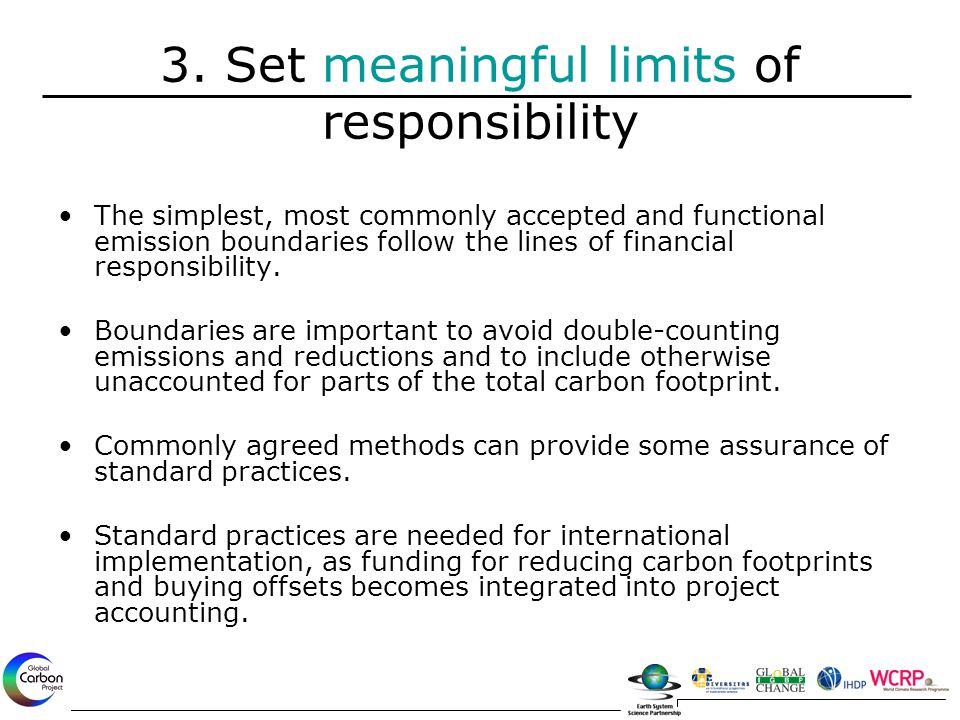 3. Set meaningful limits of responsibility The simplest, most commonly accepted and functional emission boundaries follow the lines of financial respo