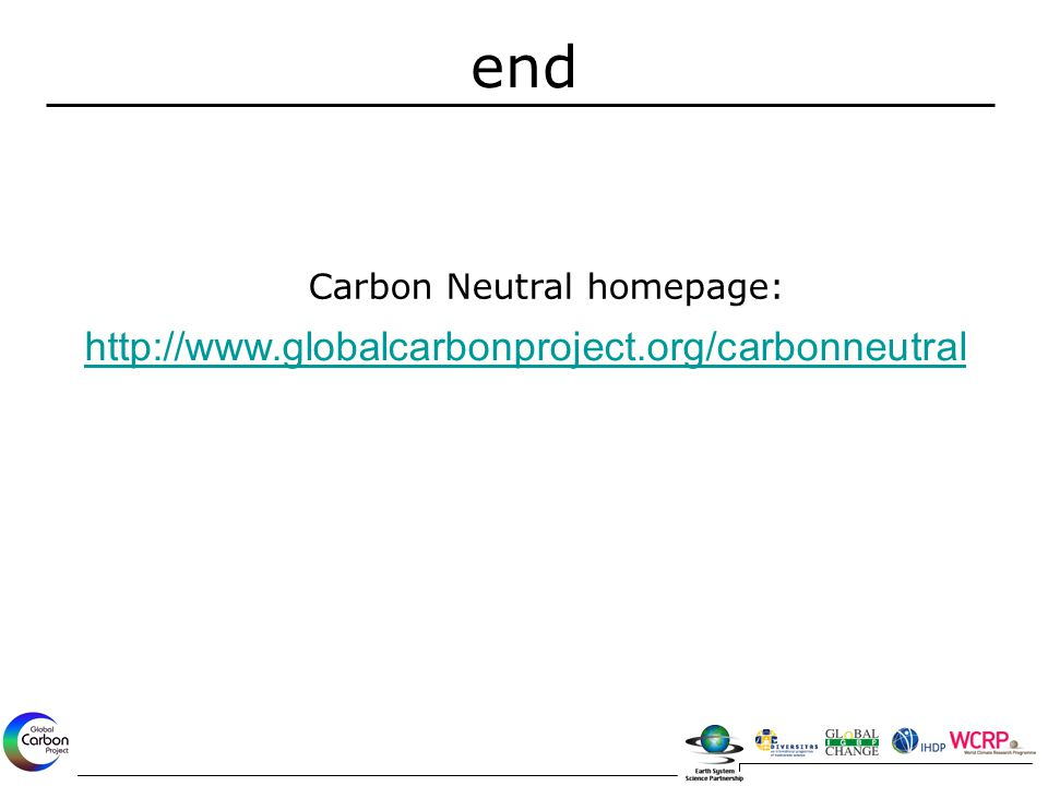 end http://www.globalcarbonproject.org/carbonneutral Carbon Neutral homepage:
