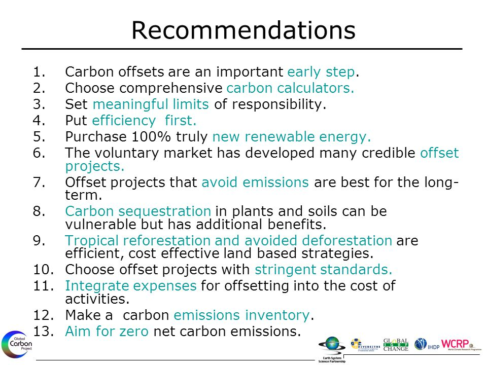 1.Carbon offsets are an important early step. 2.Choose comprehensive carbon calculators. 3.Set meaningful limits of responsibility. 4.Put efficiency f
