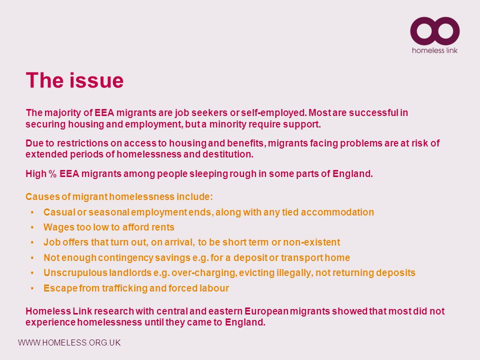 WWW.HOMELESS.ORG.UK The majority of EEA migrants are job seekers or self-employed. Most are successful in securing housing and employment, but a minor