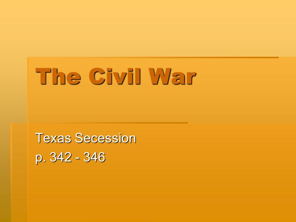 The Civil War Texas Secession p. 342 - 346
