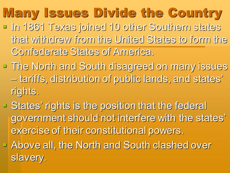 Many Issues Divide the Country  In 1861 Texas joined 10 other Southern states that withdrew from the United States to form the Confederate States of America.
