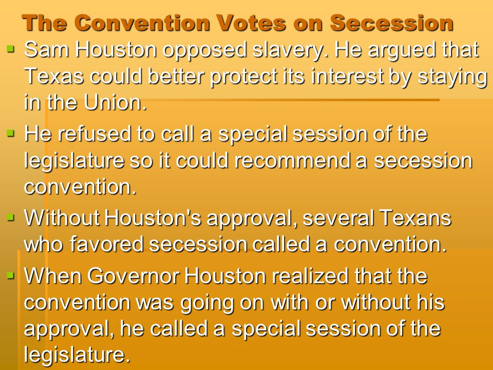 The Convention Votes on Secession  Sam Houston opposed slavery.