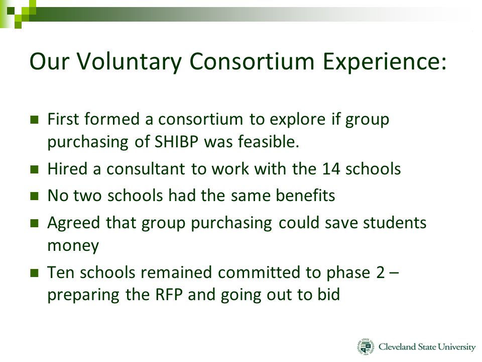 Our Voluntary Consortium Experience: First formed a consortium to explore if group purchasing of SHIBP was feasible. Hired a consultant to work with t