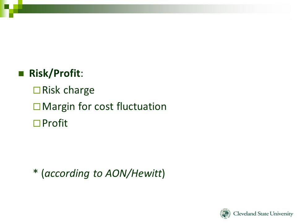 Risk/Profit:  Risk charge  Margin for cost fluctuation  Profit * (according to AON/Hewitt)