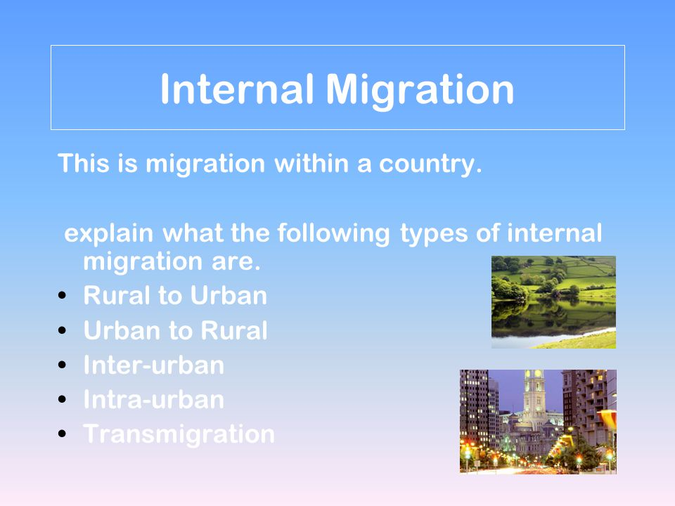 Internal Migration This is migration within a country.