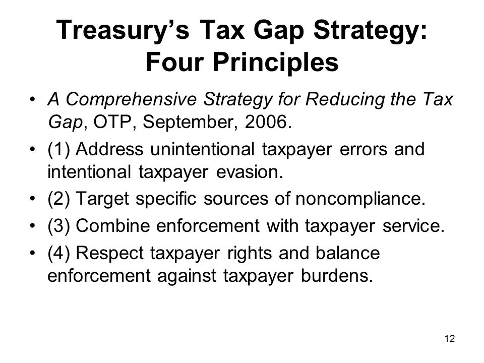 12 Treasury's Tax Gap Strategy: Four Principles A Comprehensive Strategy for Reducing the Tax Gap, OTP, September, 2006.