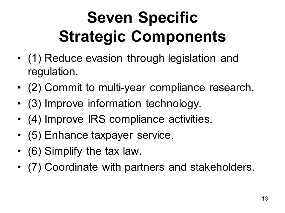 13 Seven Specific Strategic Components (1) Reduce evasion through legislation and regulation.