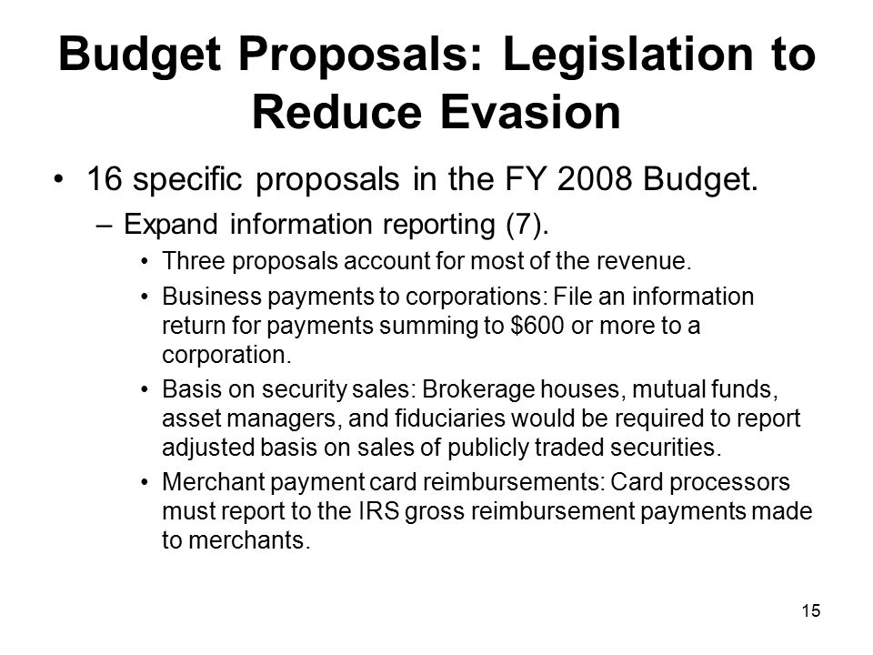 15 Budget Proposals: Legislation to Reduce Evasion 16 specific proposals in the FY 2008 Budget.