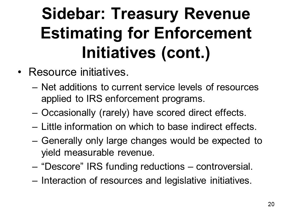 20 Sidebar: Treasury Revenue Estimating for Enforcement Initiatives (cont.) Resource initiatives.