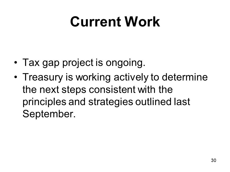 30 Current Work Tax gap project is ongoing.