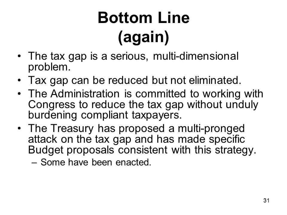 31 Bottom Line (again) The tax gap is a serious, multi-dimensional problem.